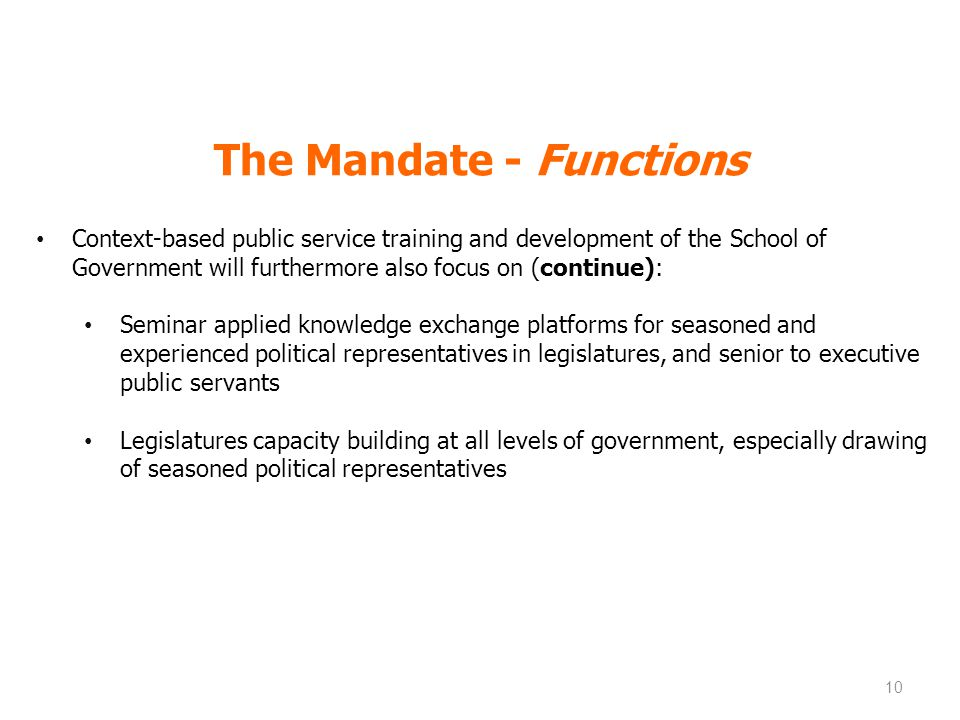 School of Government: The Mandate - Functions Context-based public service training and development of the School of Government will furthermore also