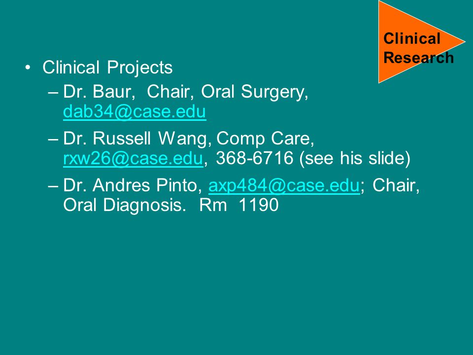Clinical Projects –Dr. Baur, Chair, Oral Surgery, dab34@case.edu dab34@case.edu –Dr.