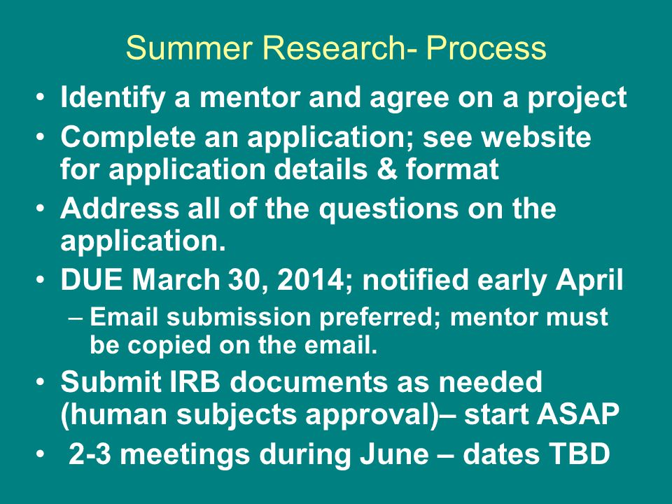 Summer Research- Process Identify a mentor and agree on a project Complete an application; see website for application details & format Address all of the questions on the application.