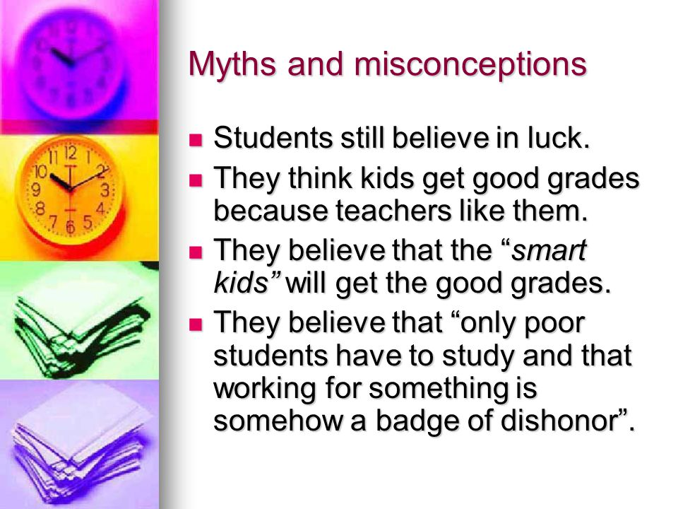 Myths and misconceptions Students still believe in luck.