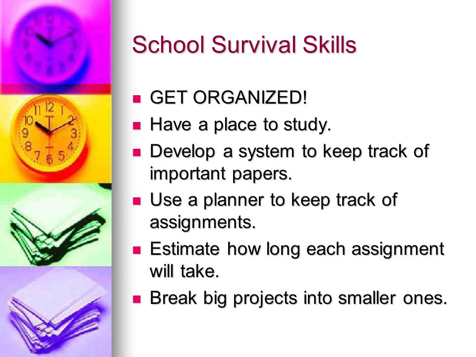 School Survival Skills GET ORGANIZED. GET ORGANIZED.