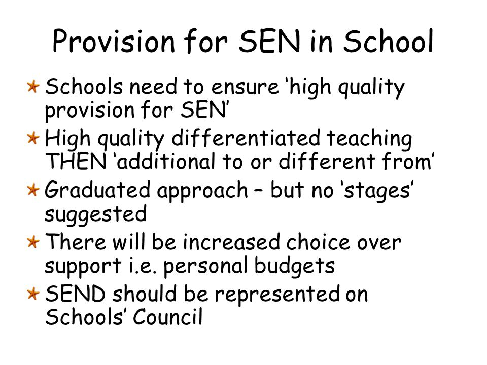 Provision for SEN in School Schools need to ensure 'high quality provision for SEN' High quality differentiated teaching THEN 'additional to or differ