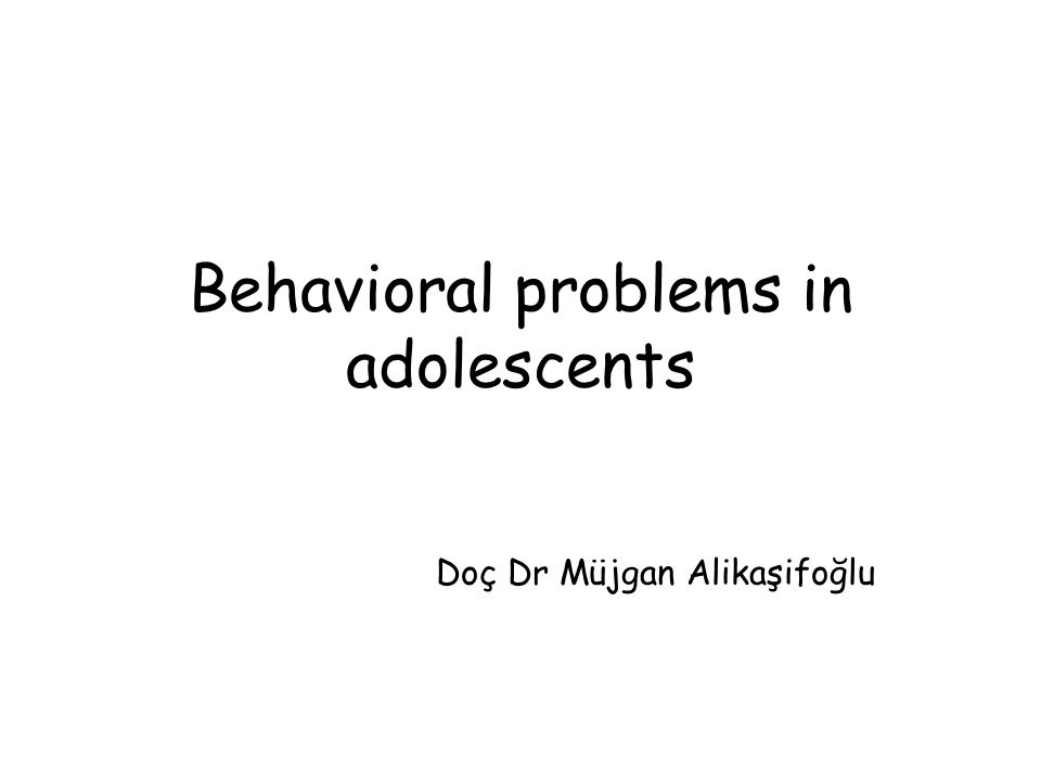 Behavioral problems in adolescents Doç Dr Müjgan Alikaşifoğlu
