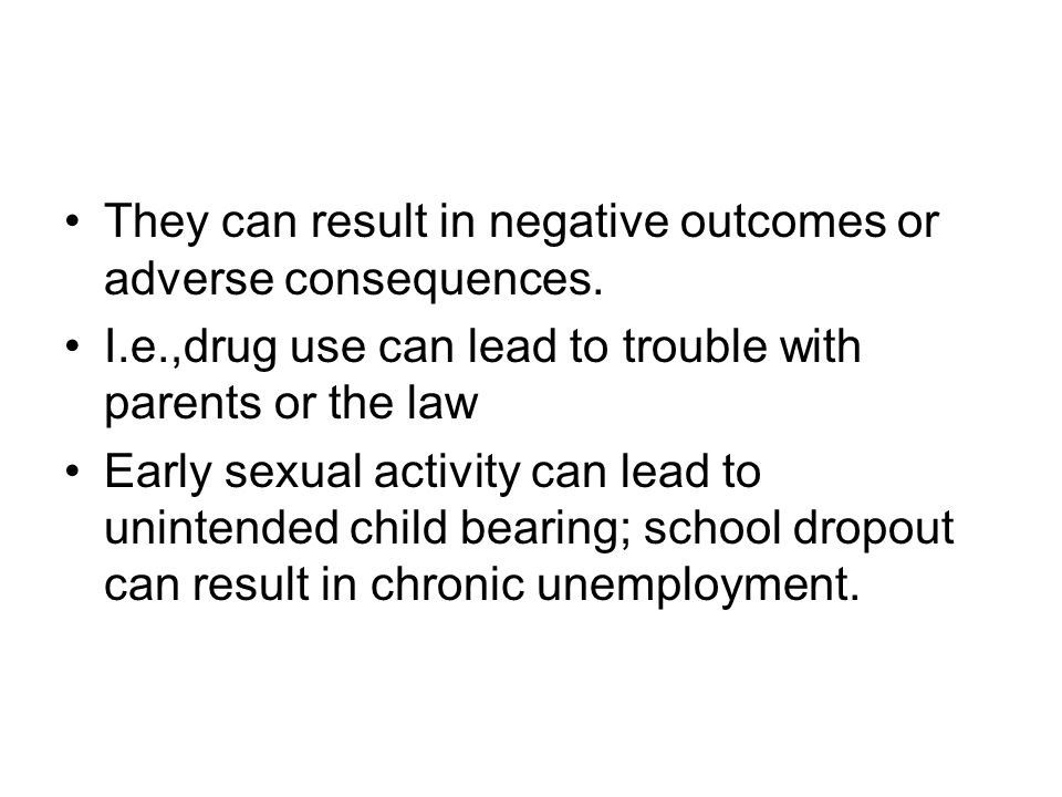 They can result in negative outcomes or adverse consequences.