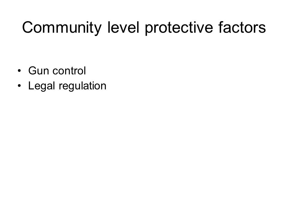 Community level protective factors Gun control Legal regulation