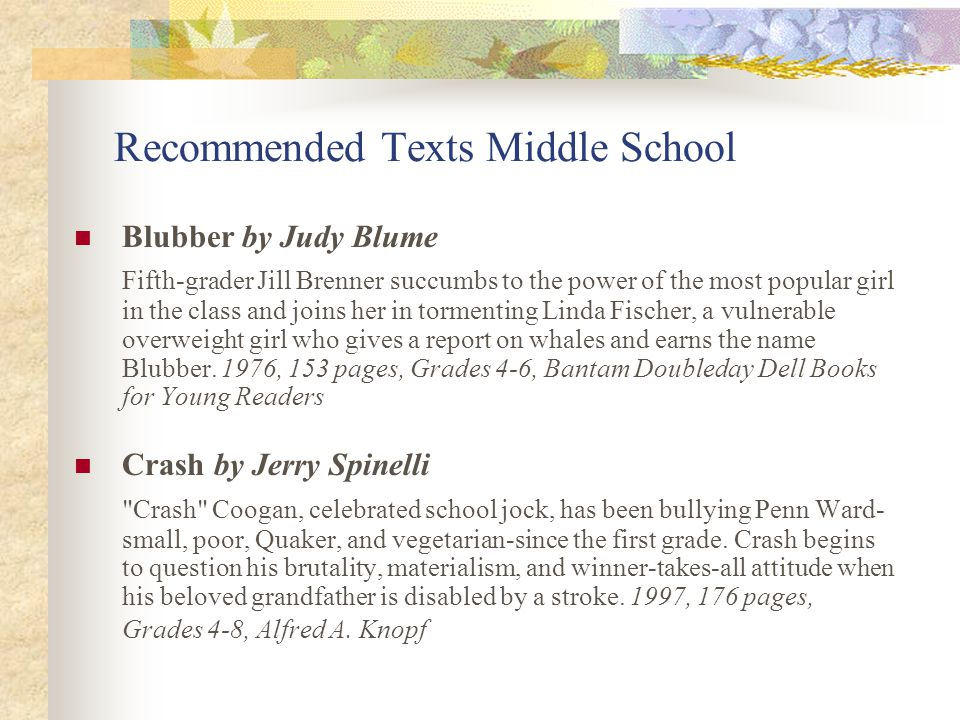 Recommended Texts Middle School Blubber by Judy Blume Fifth-grader Jill Brenner succumbs to the power of the most popular girl in the class and joins