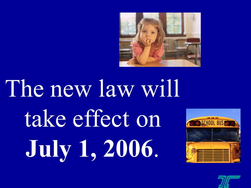 The new law will take effect on July 1, 2006.