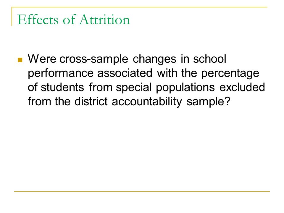 Effects of Attrition Were cross-sample changes in school performance associated with the percentage of students from special populations excluded from