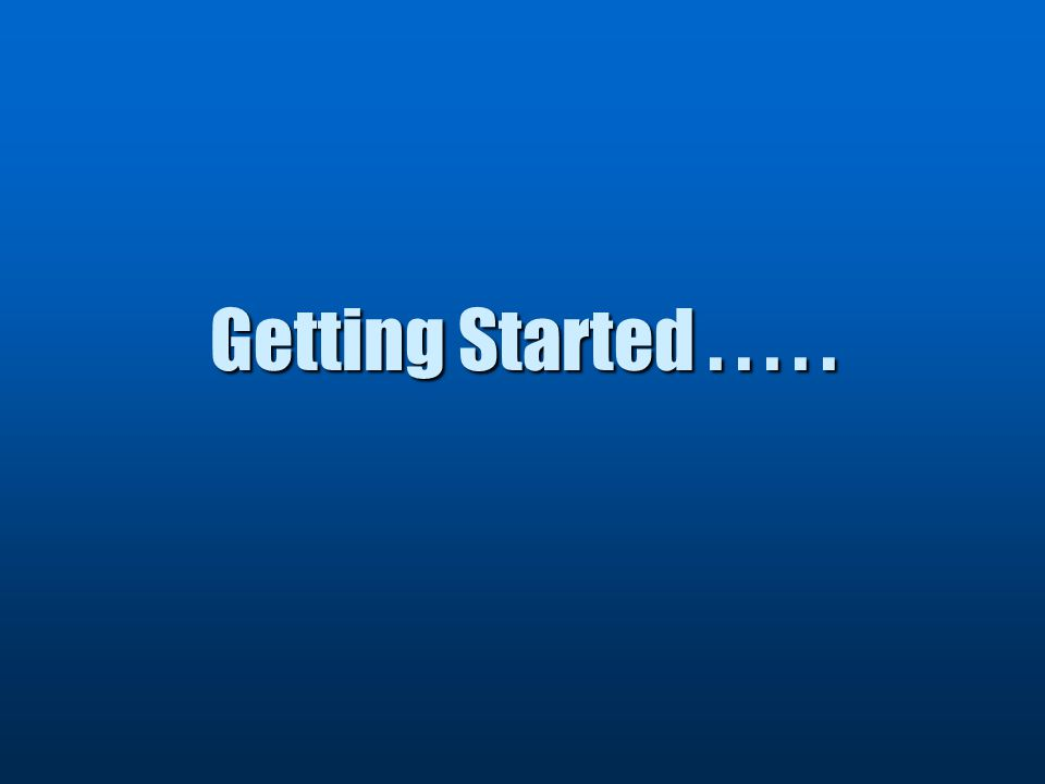 Getting Started.....