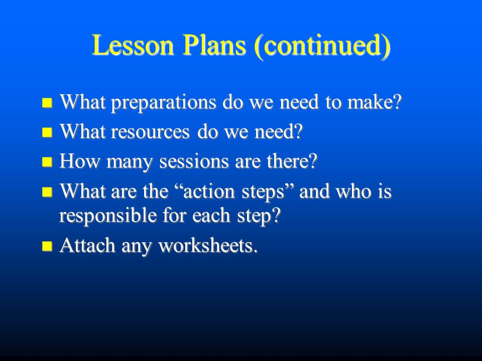 Lesson Plans (continued)‏ What preparations do we need to make.