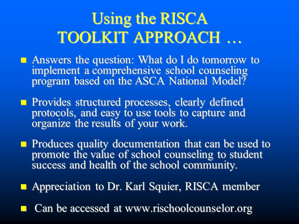 Using the RISCA TOOLKIT APPROACH … Answers the question: What do I do tomorrow to implement a comprehensive school counseling program based on the ASCA National Model.