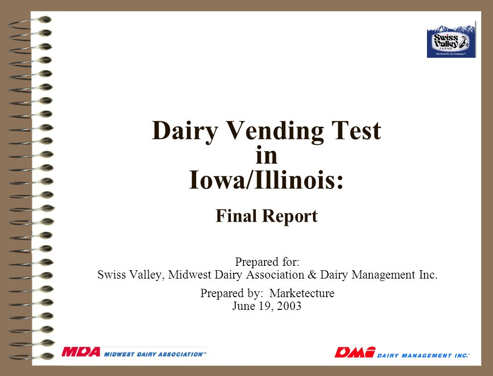 Dairy Vending Test in Iowa/Illinois: Final Report Prepared for: Swiss Valley, Midwest Dairy Association & Dairy Management Inc.