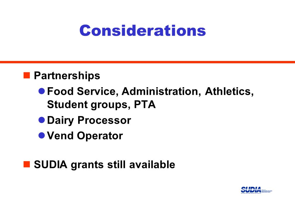 Considerations nPartnerships lFood Service, Administration, Athletics, Student groups, PTA lDairy Processor lVend Operator nSUDIA grants still available