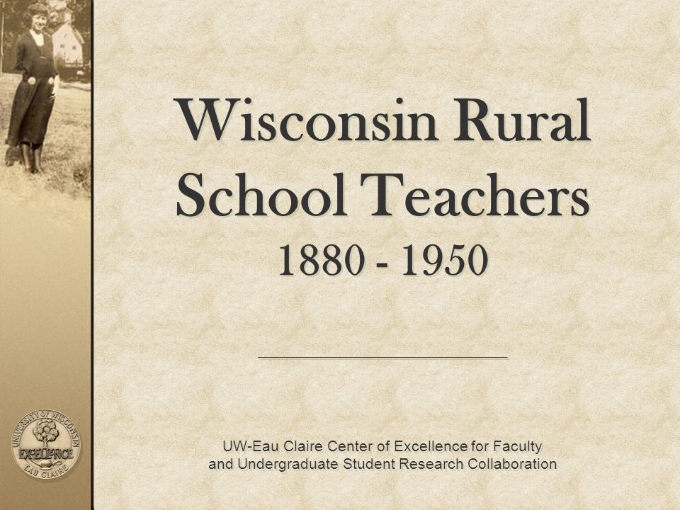 Attributes of rural Wisconsin teachers The role, influence and impact of rural teachers Selection and supervision of rural Wisconsin teachers Typical day in the One Room School House Highlight three Wisconsin rural teachers Dr.