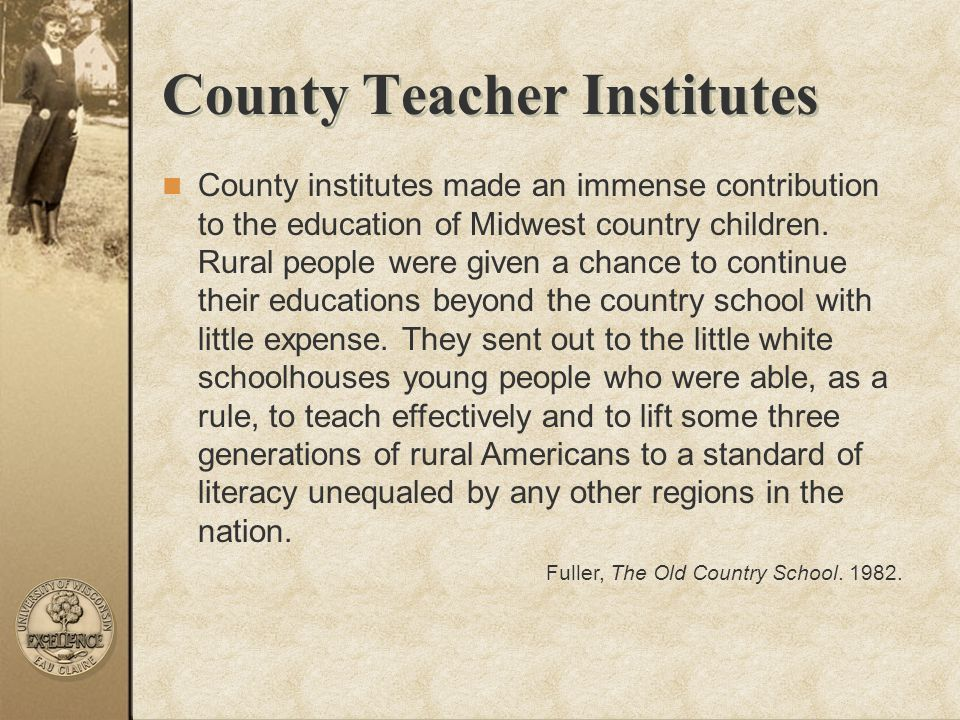 County institutes made an immense contribution to the education of Midwest country children. Rural people were given a chance to continue their educat