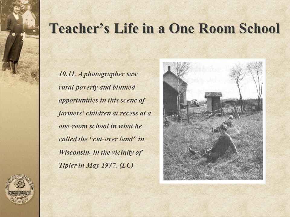 Teacher's Life in a One Room School 10.11. A photographer saw rural poverty and blunted opportunities in this scene of farmers' children at recess at