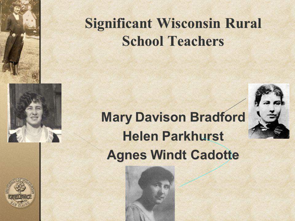 Significant Wisconsin Rural School Teachers Mary Davison Bradford Helen Parkhurst Agnes Windt Cadotte Significant Wisconsin Rural School Teachers Mary
