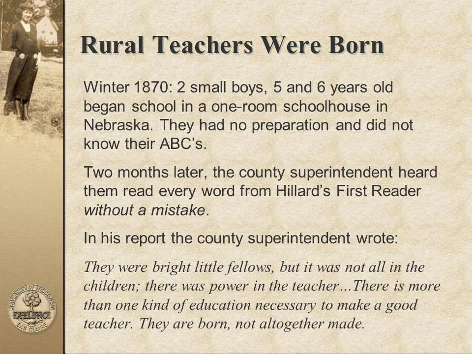 Rural Teachers Were Born Winter 1870: 2 small boys, 5 and 6 years old began school in a one-room schoolhouse in Nebraska. They had no preparation and