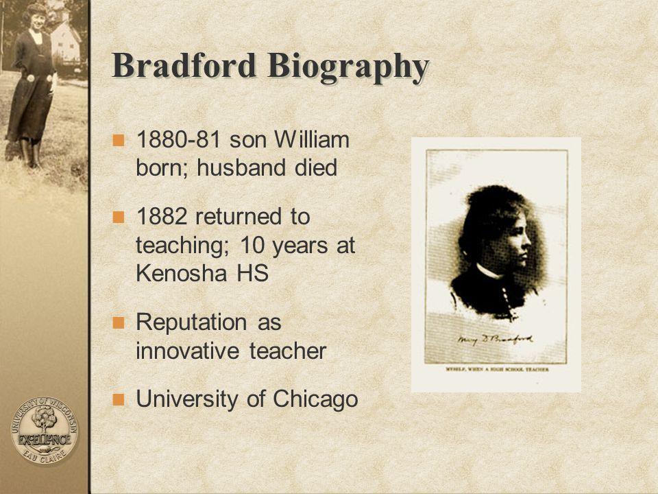 Bradford Biography 1880-81 son William born; husband died 1882 returned to teaching; 10 years at Kenosha HS Reputation as innovative teacher Universit