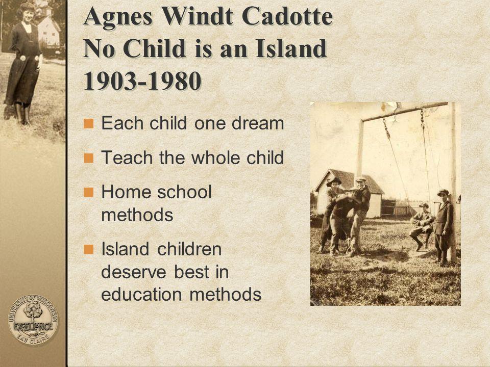 Agnes Windt Cadotte No Child is an Island 1903-1980 Each child one dream Teach the whole child Home school methods Island children deserve best in edu