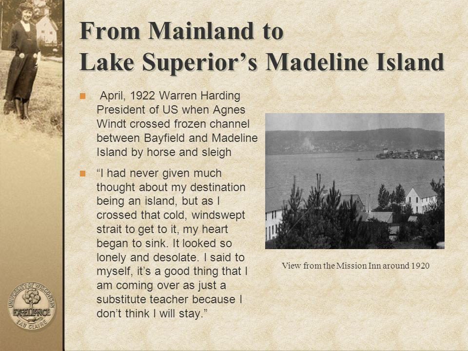 From Mainland to Lake Superior's Madeline Island April, 1922 Warren Harding President of US when Agnes Windt crossed frozen channel between Bayfield a