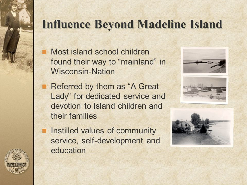 """Influence Beyond Madeline Island Most island school children found their way to """"mainland"""" in Wisconsin-Nation Referred by them as """"A Great Lady"""" for"""