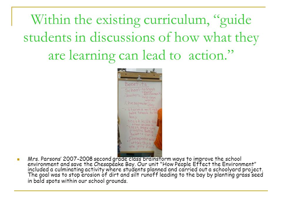 Within the existing curriculum, guide students in discussions of how what they are learning can lead to action. Mrs.