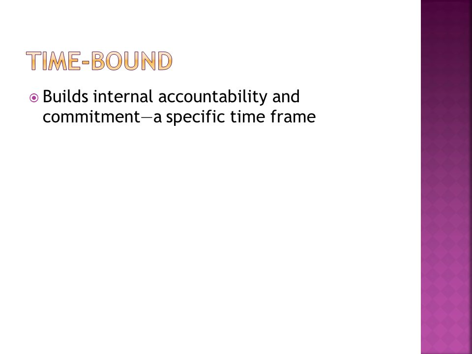  Builds internal accountability and commitment—a specific time frame