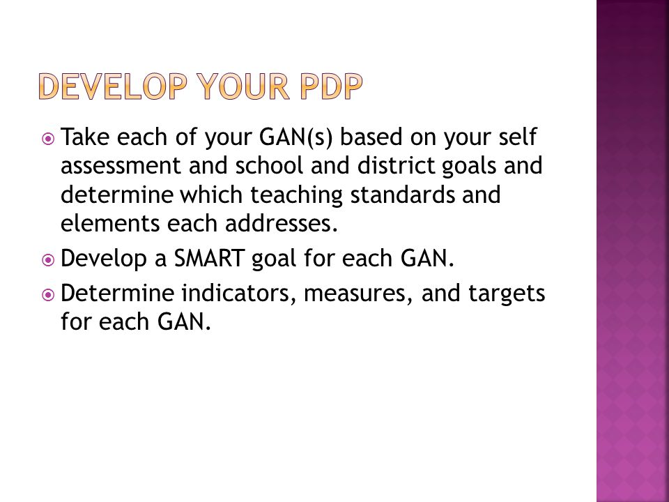  Take each of your GAN(s) based on your self assessment and school and district goals and determine which teaching standards and elements each addres