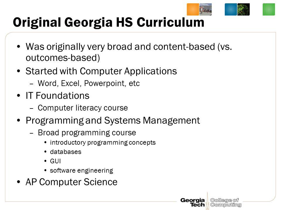 Original Georgia HS Curriculum Was originally very broad and content-based (vs.