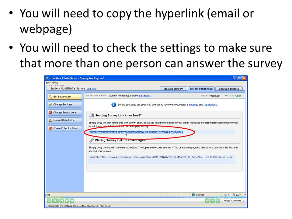 You will need to copy the hyperlink (email or webpage) You will need to check the settings to make sure that more than one person can answer the survey Educational Measurement and School Accountability Directorate (EMSAD)