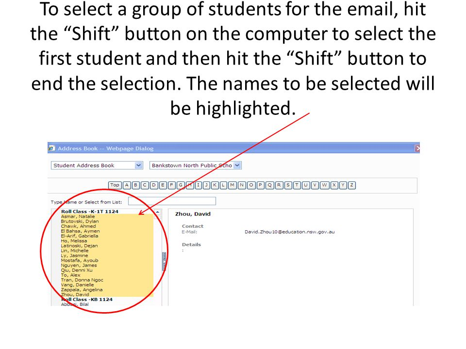 To select a group of students for the email, hit the Shift button on the computer to select the first student and then hit the Shift button to end the selection.