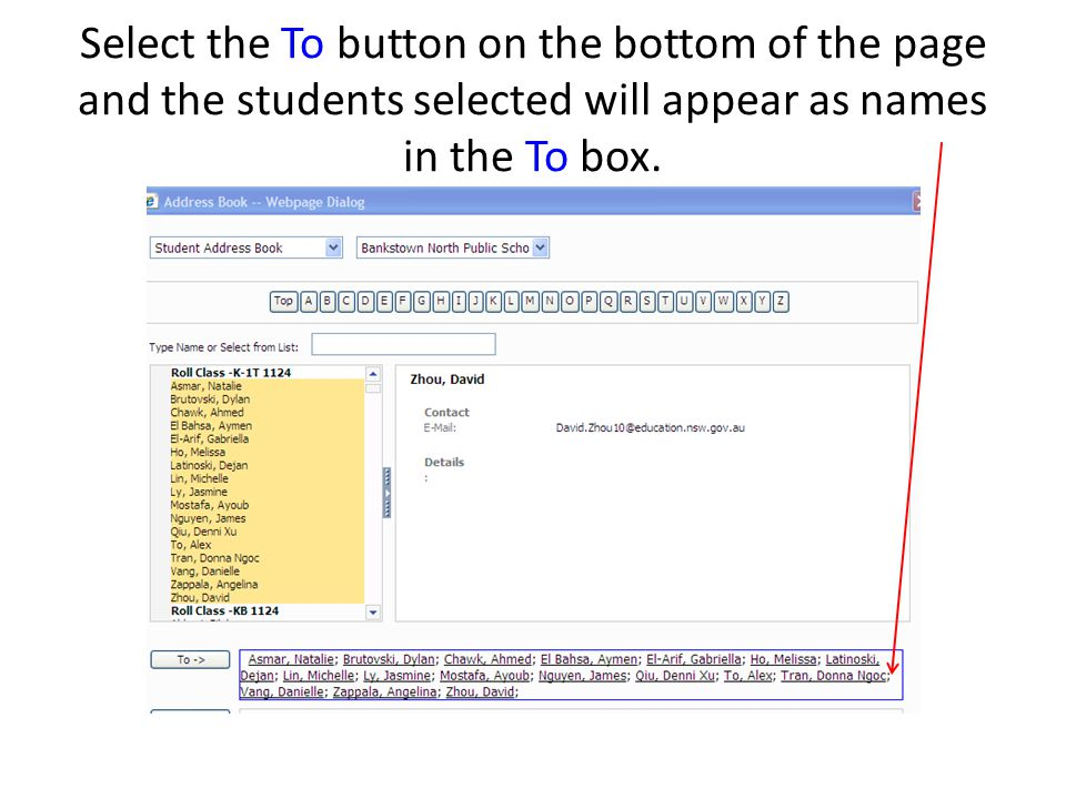 Select the To button on the bottom of the page and the students selected will appear as names in the To box.