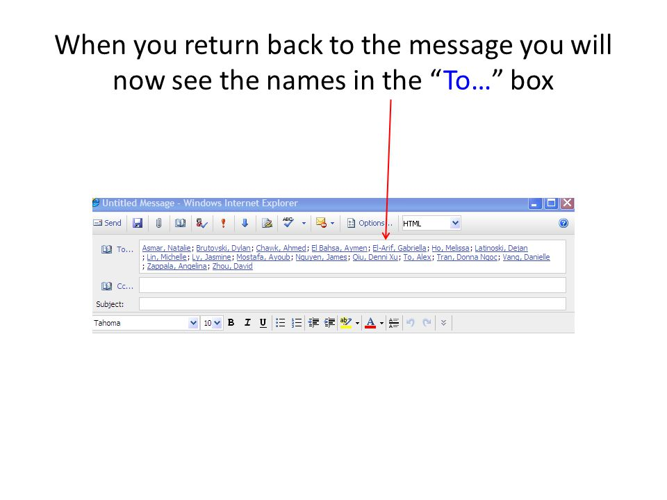 When you return back to the message you will now see the names in the To… box
