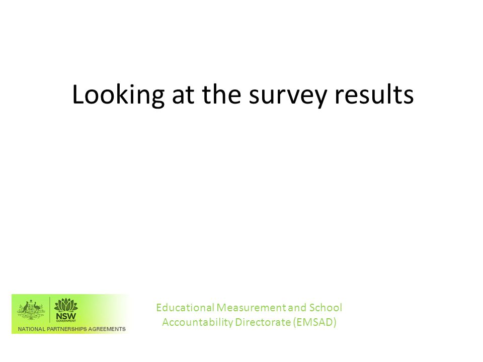 Looking at the survey results Educational Measurement and School Accountability Directorate (EMSAD)