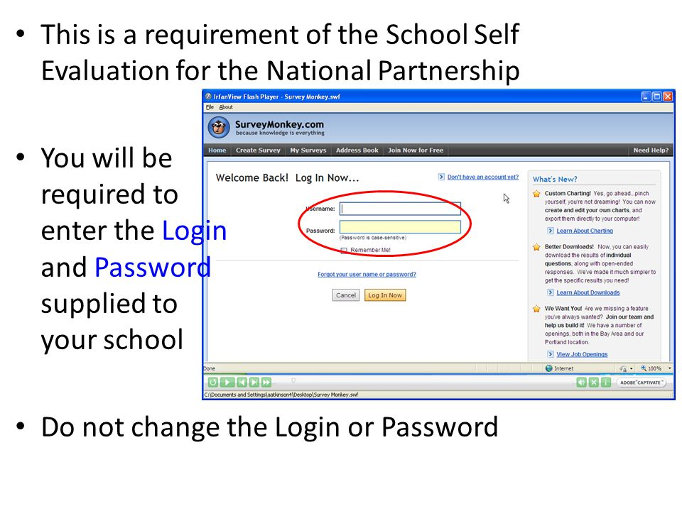 This is a requirement of the School Self Evaluation for the National Partnership You will be required to enter the Login and Password supplied to your school Do not change the Login or Password