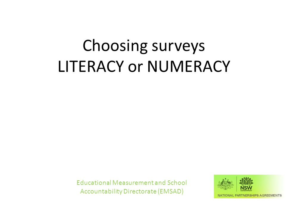 Choosing surveys LITERACY or NUMERACY Educational Measurement and School Accountability Directorate (EMSAD)