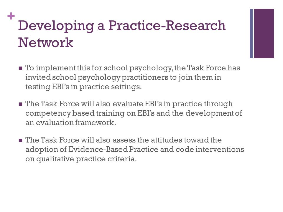 + Developing a Practice-Research Network To implement this for school psychology, the Task Force has invited school psychology practitioners to join t