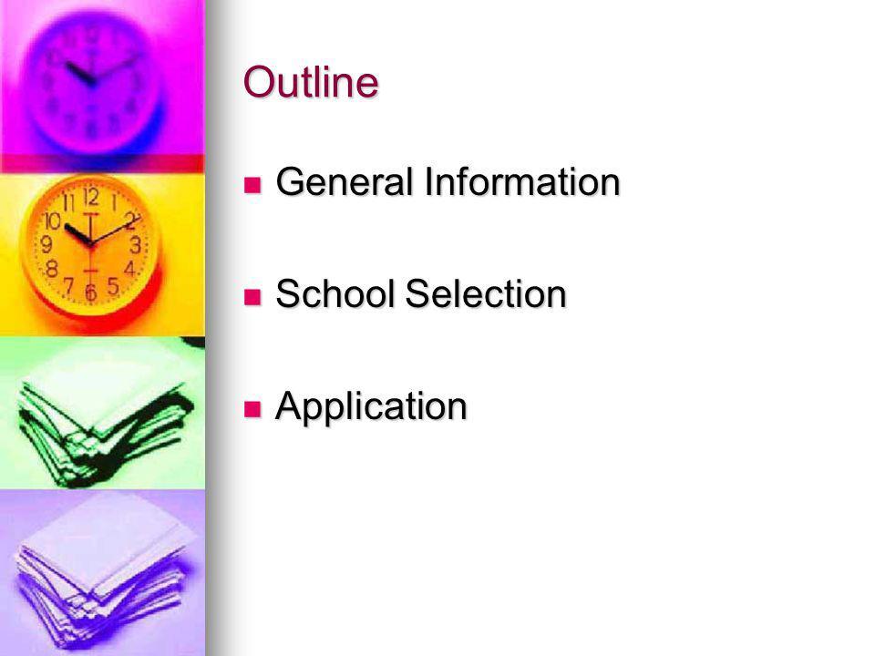 Outline General Information General Information School Selection School Selection Application Application