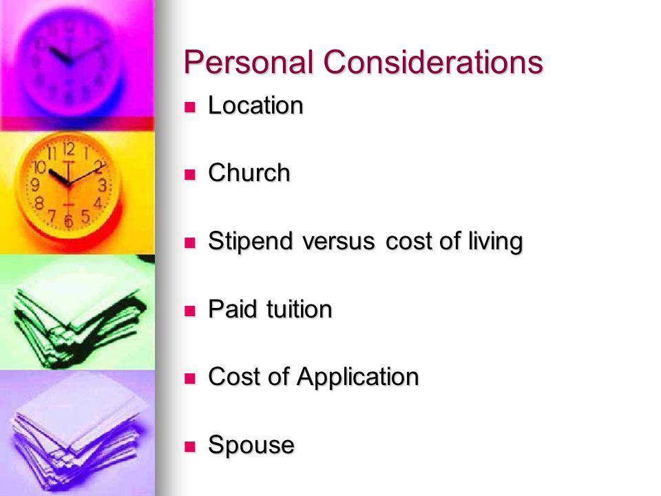Personal Considerations Location Location Church Church Stipend versus cost of living Stipend versus cost of living Paid tuition Paid tuition Cost of Application Cost of Application Spouse Spouse