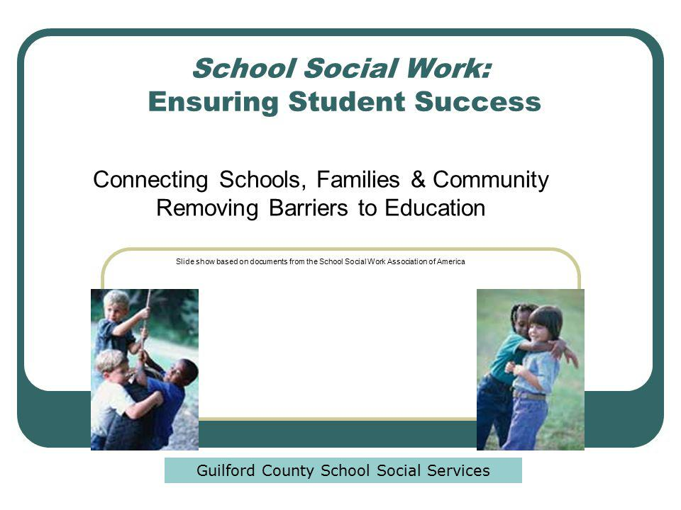 School Social Work Is a specialized area of practice within the broad field of social work Includes: assessment, crisis intervention, home visits, conflict resolution, individual and group counseling, consultation, program development, and coordination of school and community services