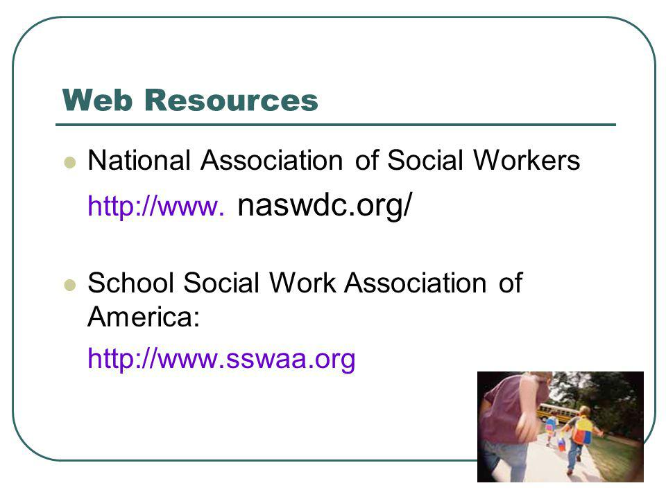 Web Resources National Association of Social Workers http://www.