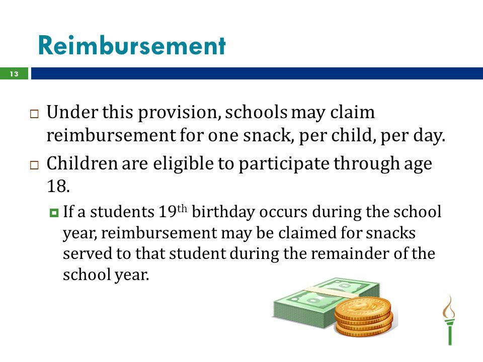 Reimbursement 13  Under this provision, schools may claim reimbursement for one snack, per child, per day.