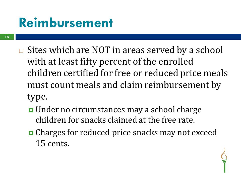 Reimbursement  Sites which are NOT in areas served by a school with at least fifty percent of the enrolled children certified for free or reduced price meals must count meals and claim reimbursement by type.