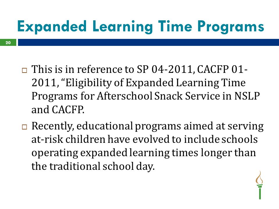 Expanded Learning Time Programs  This is in reference to SP 04-2011, CACFP 01- 2011, Eligibility of Expanded Learning Time Programs for Afterschool Snack Service in NSLP and CACFP.