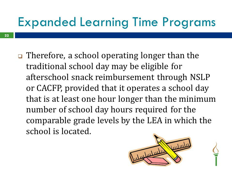 Expanded Learning Time Programs  Therefore, a school operating longer than the traditional school day may be eligible for afterschool snack reimburse