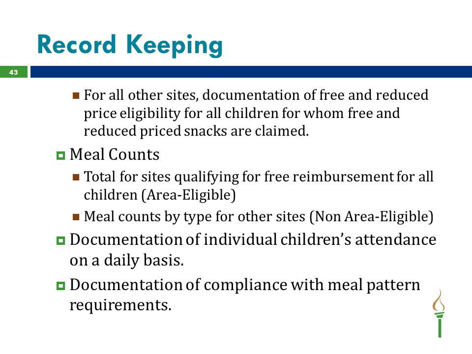 Record Keeping For all other sites, documentation of free and reduced price eligibility for all children for whom free and reduced priced snacks are c