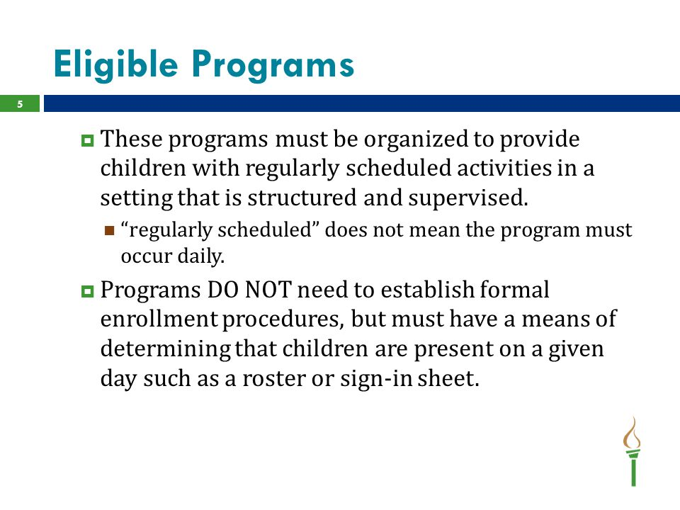 Eligible Programs  These programs must be organized to provide children with regularly scheduled activities in a setting that is structured and super