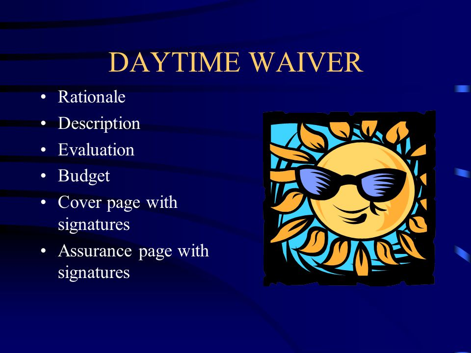 DAYTIME WAIVER Rationale Description Evaluation Budget Cover page with signatures Assurance page with signatures
