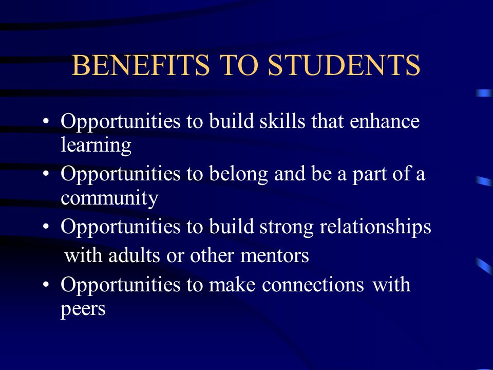 BENEFITS TO STUDENTS Opportunities to receive help on homework or class assignments Opportunities to receive remedial help for developmental knowledge or skills that they may not have mastered in the past (i.e.